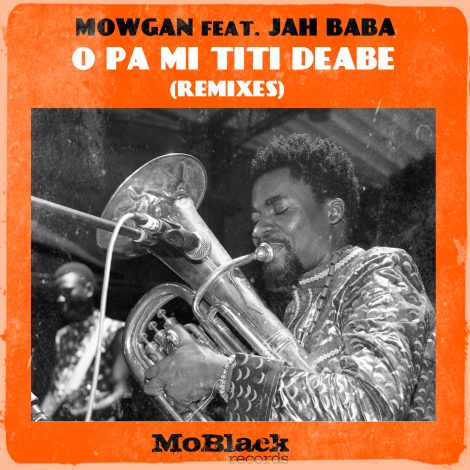 Mowgan feat. Jah Baba – O Pa Mi Titi Deabe (Remixes)