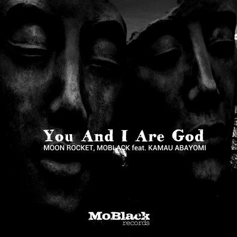 Moon Rocket, MoBlack Feat. Kamau Abayomi – You And I Are God