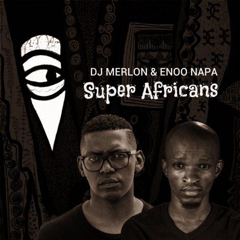DJ Merlon & Enoo Napa – Super Africans