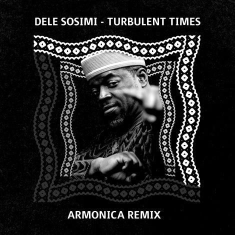Dele Sosimi – Turbulent Times (Armonica Remix)