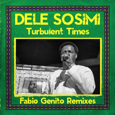 Dele Sosimi – Turbulent Times (Fabio Genito Remixes)