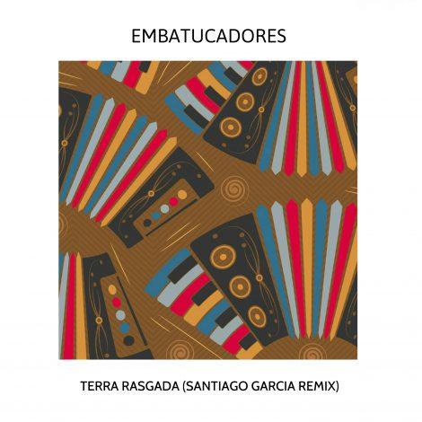 Embatucadores – Terra Rasgada (Santiago Garcia Remix)