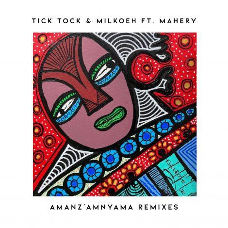 Tick Tock & Milkoeh ft. Mahery – Amanz'amnyama Remixes EP