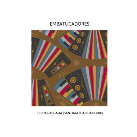 MBRV008: EMBATUCADORES Terra Rasgada (Santiago Garcia Remix)